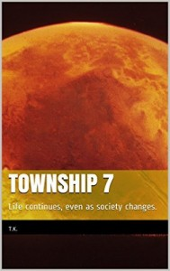 Township 7: Life continues, even as society changes by T. K. (2015)