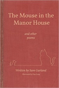 The Mouse in the Manor House (and other poems) by Sam Garland (2015)