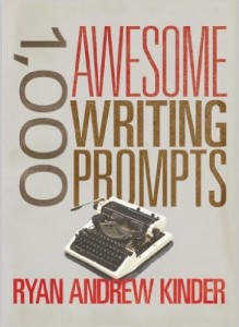 1,000 Awesome Writing Prompts by Ryan Andrew Kinder (2014)